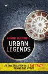 Urban Legends: Uncovered: An Investigation Into the Truth Behind the Myths - Mark Barber