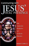Communing with Jesus' Real Presence - Herbert F. Smith