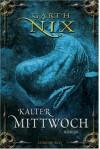 Kalter Mittwoch - Garth Nix, Axel Franken