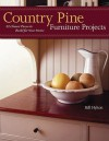 Country Pine Furniture Projects: 32 Classic Pieces to Build for Your Home - Bill Hylton, Mitch Mandel, Sally Onopa