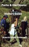 Porto & the Douro: A Visitors Guide - Brian Anderson, Eileen Anderson