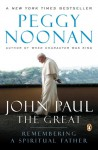 John Paul the Great: Remembering a Spiritual Father - Peggy Noonan
