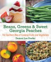 Beans, Greens & Sweet Georgia Peaches, 2nd: The Southern Way of Cooking Fruits and Vegetables - Damon Lee Fowler