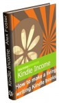 Kindle Income: How to Make a Living Writing Kindle Books (2013 Edition) - Alex Foster