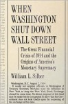When Washington Shut Down Wall Street: The Great Financial Crisis of 1914 and the Origins of America's Monetary Supremacy - William L. Silber