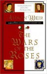 The Wars of the Roses - Alison Weir