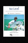 Sea Level: Adventures of a Saltwater Angler - Jeffrey Cardenas, Jimmy Buffett