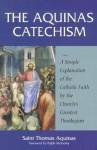 The Aquinas Catechism - Thomas Aquinas, Ralph McInerny