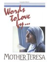 Words To Love By - Mother Teresa