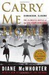 Carry Me Home: Birmingham, Alabama: The Climactic Battle of the Civil Rights Revolution - Diane McWhorter