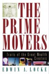The Prime Movers: Traits of the Great Wealth Creators - Edwin A. Locke