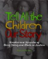 Tell All the Children Our (Scholastic Edition) Story: Memories and Mementos of .. - Tonya Bolden