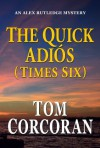 The Quick Adios (Times Six) (Alex Rutledge Mystery Series) - Tom Corcoran