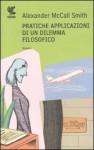Pratiche applicazioni di un dilemma filosofico - Giovanni Garbellini, Alexander McCall Smith