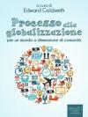 Processo alla globalizzazione. Per un mondo a dimensione di comunità (Italian Edition) - Edward Goldsmith, Serge Latouche