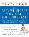 The Baby Whisperer solves all your problems (by teaching you how to ask the right questions) - Tracy Hogg, Melinda Blau