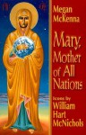 Mary, Mother of All Nations - Megan McKenna, William Hart McNichols