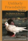 Unlikely Friendships For Kids: The Monkey & The Dove: And 10 Other Stories of Amazing Animal Friendship - Jennifer S. Holland