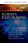 Always Reforming: Explorations In Systematic Theology - A.T.B. McGowan, Richard B. Gaffin Jr., Cornelis P. Venema, Derek W.H. Thomas, Gerald Bray, Stephen Williams, Robert L. Reymond, Kevin J. Vanhoozer, Richard C. Gamble, Henri Blocher