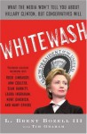 Whitewash: What the Media Won't Tell You About Hillary Clinton, but Conservatives Will - L. Brent Bozell, Tim Graham