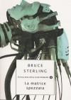 La matrice spezzata - Bruce Sterling, Sandro Sandrelli, Giampaolo Cossato