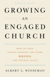 "Growing an Engaged Church: How to Stop ""Doing Church"" and Start Being the Church Again - Albert L. Winseman"