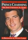 Prince Charming: The John F. Kennedy, Jr. Story - Wendy Leigh, Stephen Karten