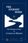 The Journey Home: The Obstacles to Peace in A Course in Miracles - Kenneth Wapnick
