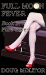 Full Moon Fever, Book 2: Pure Silver - Doug Molitor