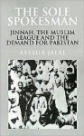 The Sole Spokesman: Jinnah, the Muslim League and the Demand for Pakistan (Cambridge South Asian Studies) - Ayesha Jalal