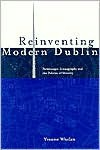 Reinventing Modern Dublin: Streetscape, Iconography, and the Politics of Identity - Yvonne Whelan