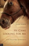He Came Looking for Me: A True Story of Hope and Redemption - Lynn Baber