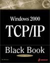 Windows 2000 TCP/IP Black Book: An Essential Guide To Enhanced TCP/IP in Microsoft Windows 2000 - Ian McLean