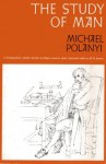 The Study of Man - Michael Polanyi