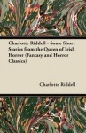 Charlotte Riddell - Some Short Stories from the Queen of Irish Horror (Fantasy and Horror Classics) - Charlotte Riddell, J.H. Riddell
