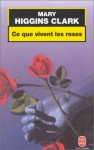 Ce Que Vivent Les Roses - Mary Higgins Clark