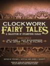 Clockwork Fairy Tales: A Collection of Steampunk Fables - Stephen L. Antczak, James C. Bassett, Anne Flosnik, Kaleo Griffith