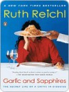 Garlic and Sapphires: The Secret Life of a Critic in Disguise - Ruth Reichl