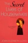 The Secret Lives Of Housewives - Joan Elizabeth Lloyd