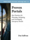 Proven Portals: Best Practices for Planning, Designing, and Developing Enterprise Portals: Best Practices for Planning, Designing, and Developing Enterprise Portals - Dan Sullivan