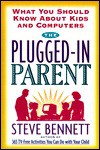 The Plugged-In Parent: What You Should Know About Kids and Computers - Steven J. Bennett