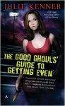 The Good Ghouls' Guide to Getting Even - Julie Kenner