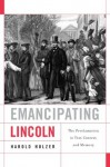 Emancipating Lincoln: The Proclamation in Text, Context, and Memory (The Nathan I. Huggins Lectures) - Harold Holzer