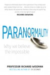 Paranormality: Why we believe the impossible - Richard Wiseman