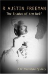 The Shadow of the Wolf - R. Austin Freeman