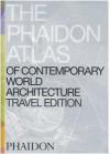 Phaidon Atlas Of Contemporary World Architecture: Travel Edition - Phaidon Press, Phaidon Press Inc.