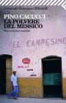 La polvere del Messico (Universale economica) (Italian Edition) - Pino Cacucci