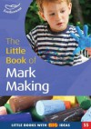 The Little Book of Mark Making: Little Books with Big Ideas (Little Books) - Elaine Massey, Sam Goodman, Sally Featherstone