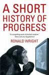 A Short History of Progress - Ronald Wright
