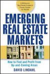 Emerging Real Estate Markets: How to Find and Profit from Up-And-Coming Areas - David Lindahl